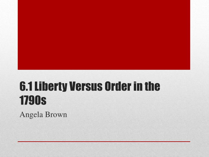 6 1 liberty versus order in the 1790s