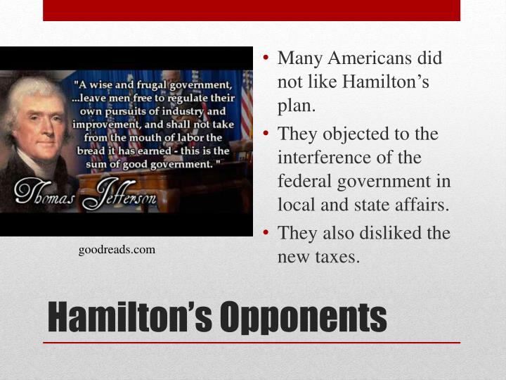 Many Americans did not like Hamilton's plan.
