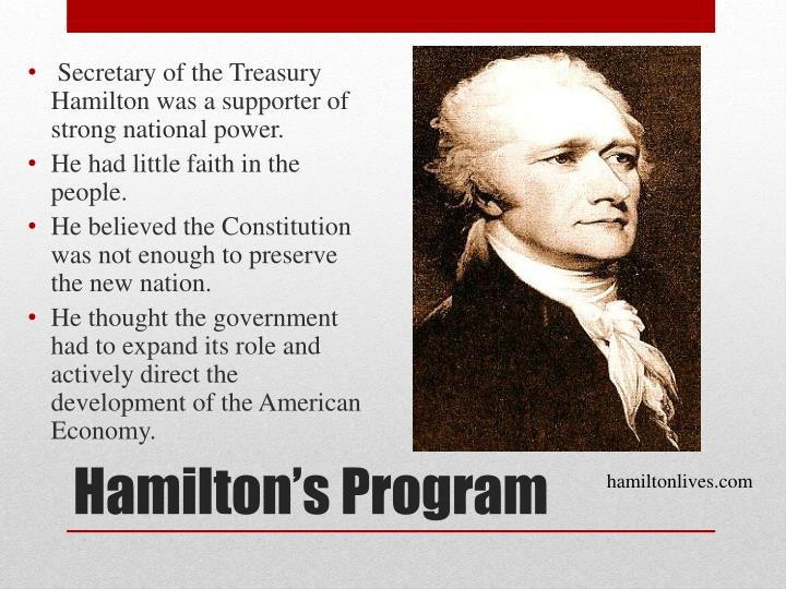 Secretary of the Treasury Hamilton was a supporter of strong national power.