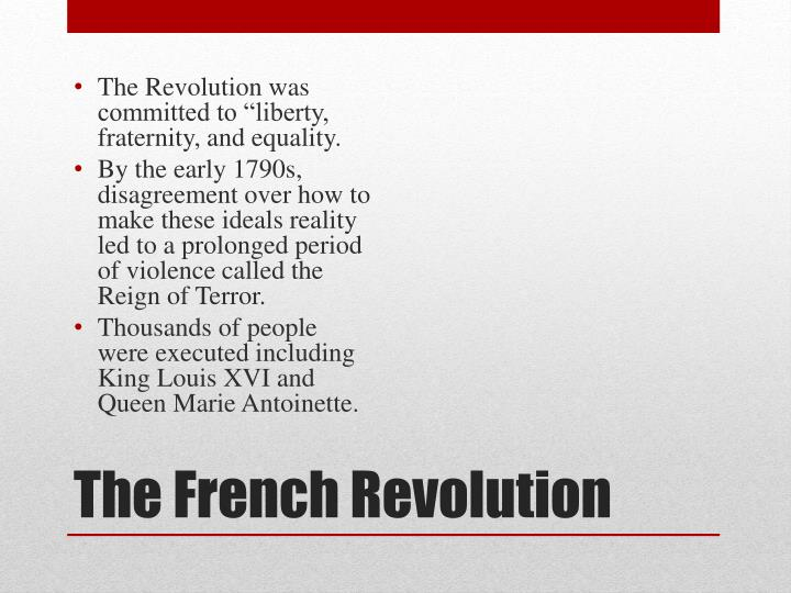 "The Revolution was committed to ""liberty, fraternity, and equality."
