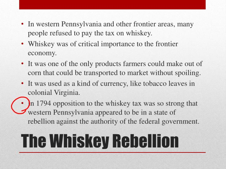 In western Pennsylvania and other frontier areas, many people refused to pay the tax on whiskey.
