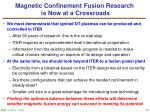 magnetic confinement fusion research is now at a crossroads