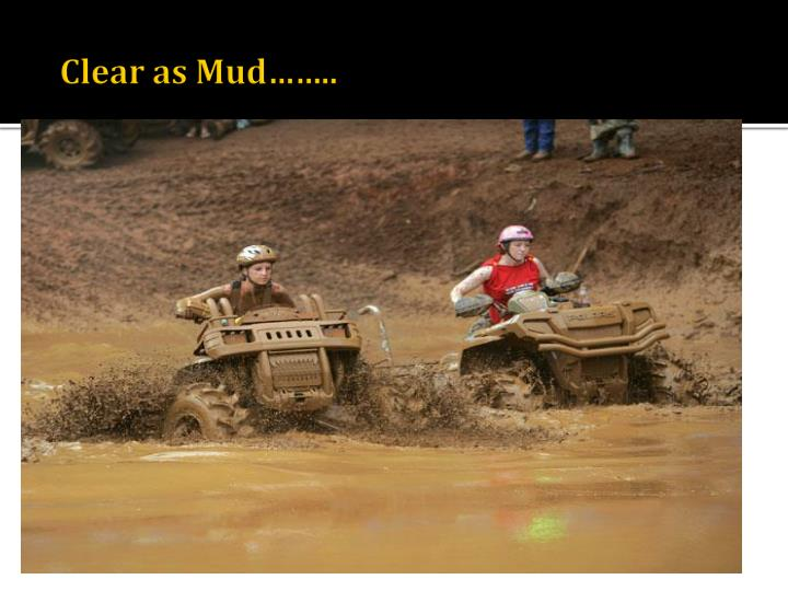 Clear as Mud……..
