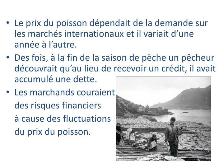 Le prix du poisson dépendait de la demande sur les marchés internationaux et il variait d'une année à l'autre.
