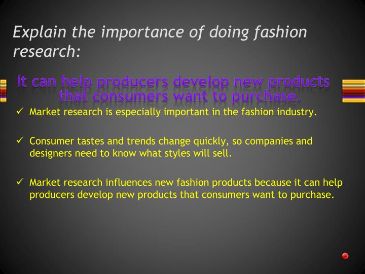 Explain the importance of doing fashion research: