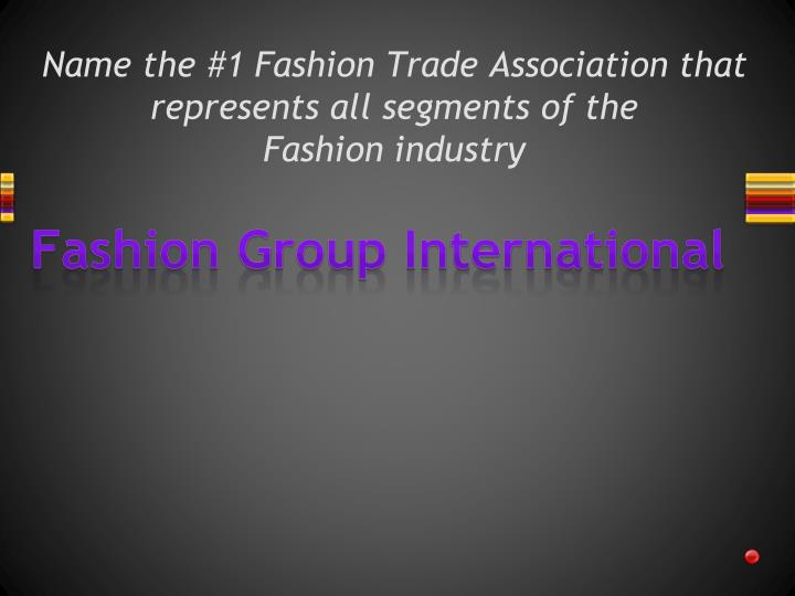 Name the #1 Fashion Trade Association that represents all segments of the