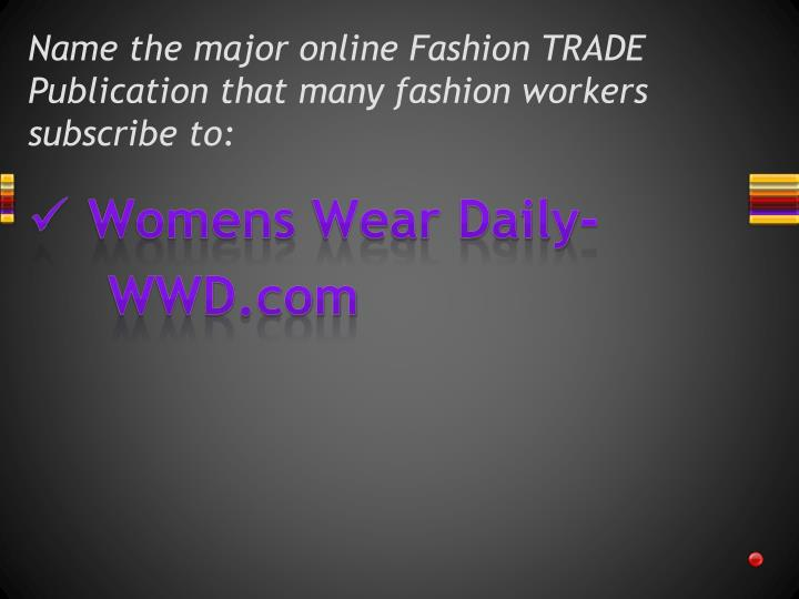 Name the major online Fashion TRADE Publication that many fashion workers subscribe to: