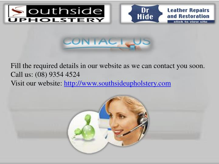 Fill the required details in our website as we can contact you soon.