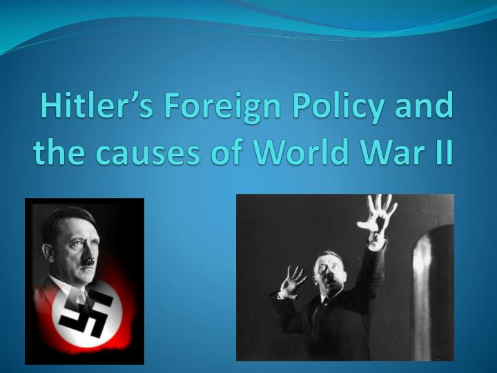 Hitler s foreign policy and the causes of world war ii