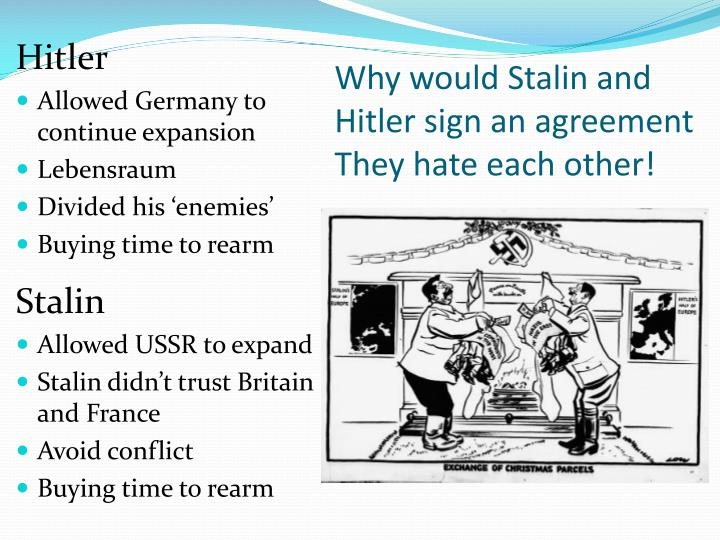 Why would Stalin and Hitler sign an agreement They hate each other!
