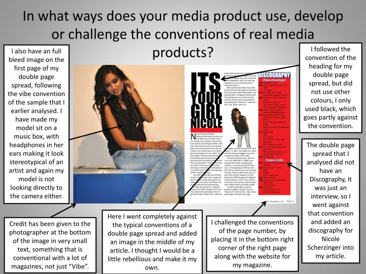 In what ways does your media product use, develop or challenge the conventions of real media products?