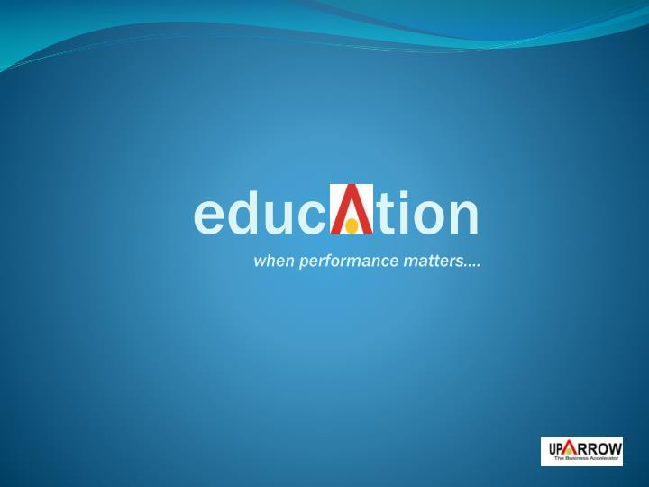 Educ tion when performance matters
