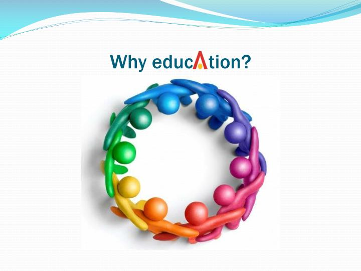 Why educ   tion?