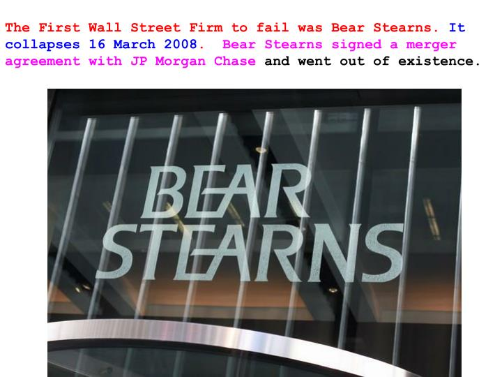 The First Wall Street Firm to fail was Bear Stearns.