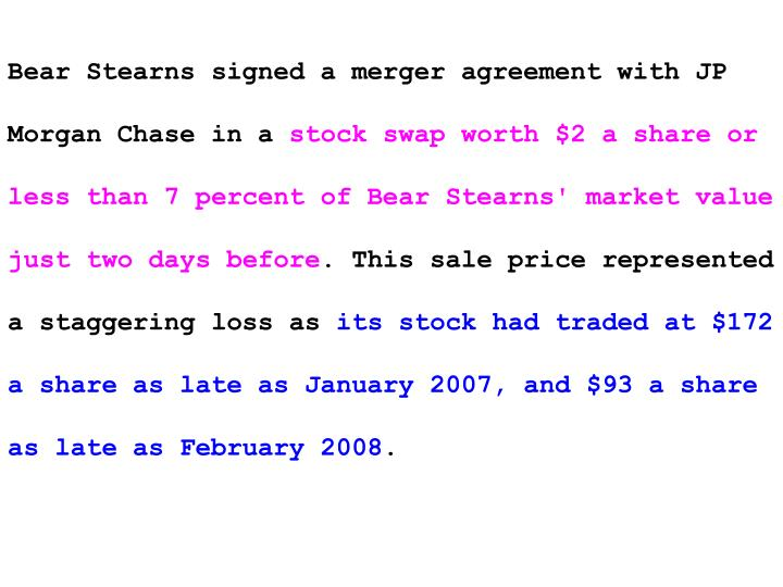 Bear Stearns signed a merger agreement with JP Morgan Chase in a