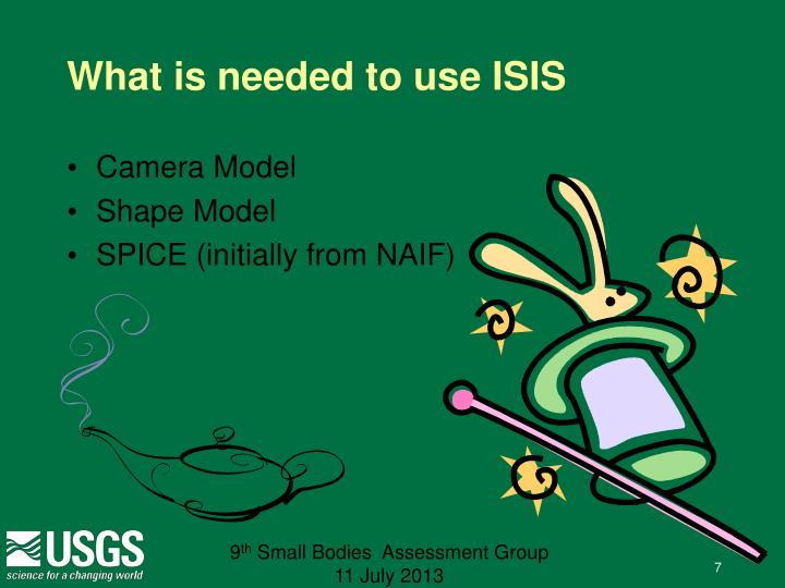 What is needed to use ISIS