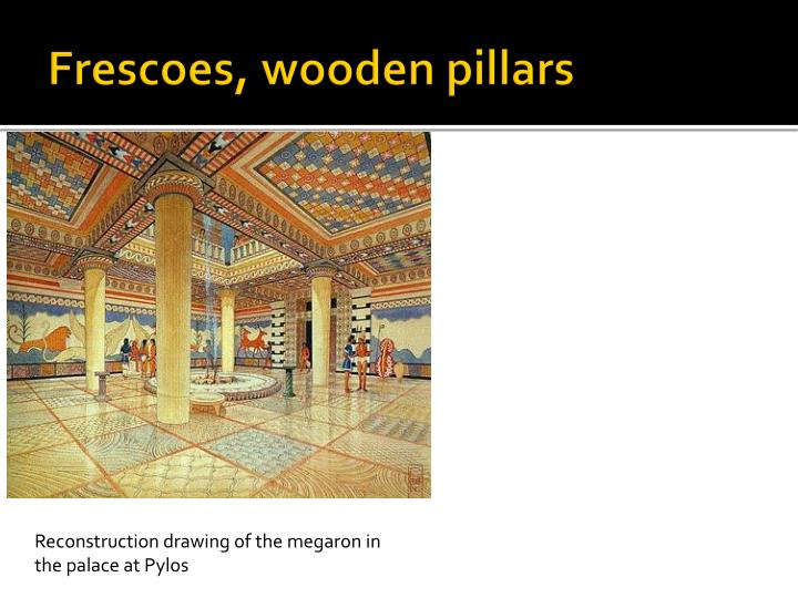 Frescoes, wooden pillars