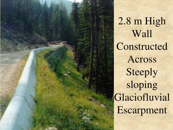 2.8 m High Wall Constructed Across Steeply sloping Glaciofluvial Escarpment