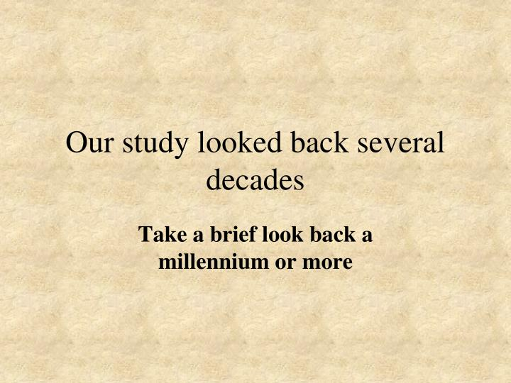 Our study looked back several decades