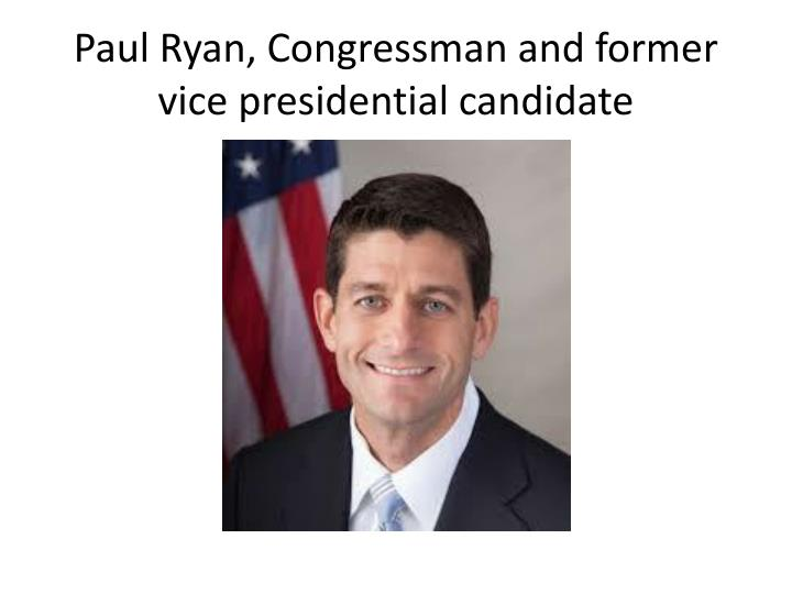 Paul Ryan, Congressman and former vice presidential candidate