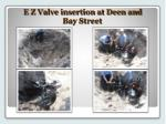 e z valve insertion at deen and bay street