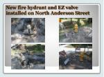 new fire hydrant and ez valve installed on north anderson street
