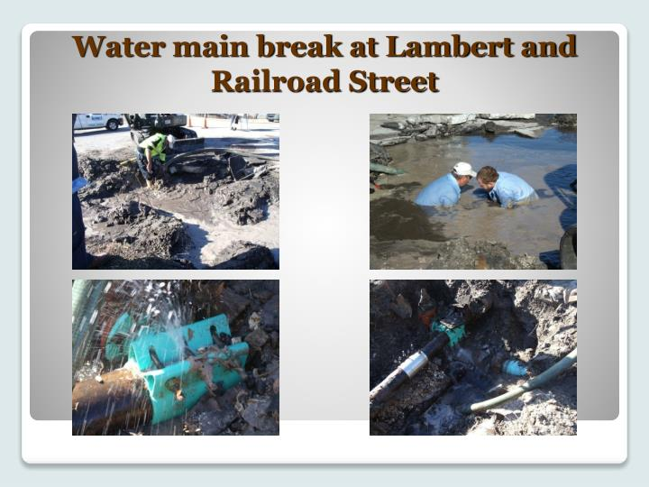 Water main break at Lambert and Railroad Street