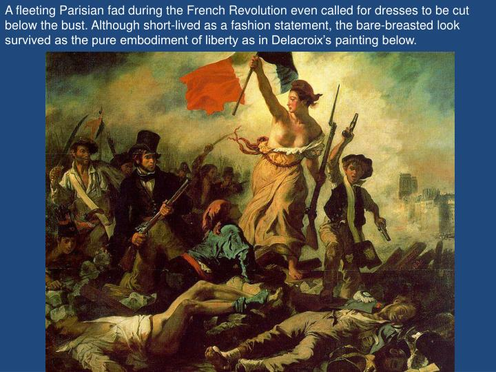 A fleeting Parisian fad during the French Revolution even called for dresses to be cut below the