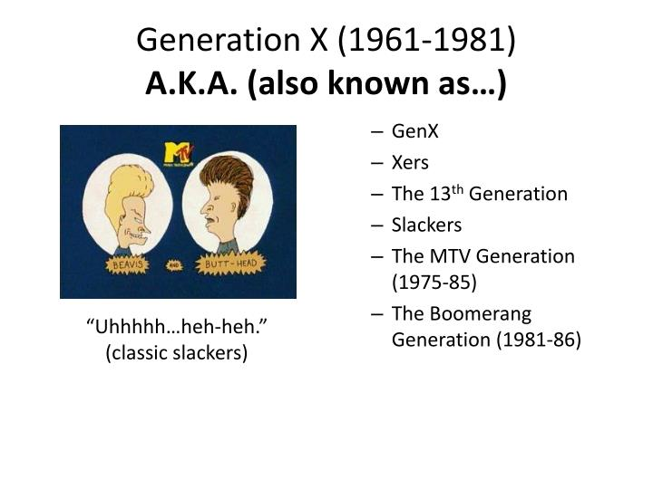 Generation x 1961 1981 a k a also known as
