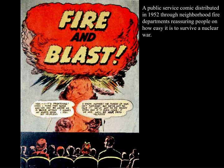 A public service comic distributed in 1952 through neighborhood fire departments reassuring people on how easy it is to survive a nuclear war.