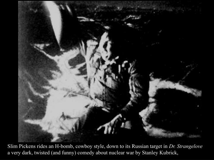 Slim Pickens rides an H-bomb, cowboy style, down to its Russian target in