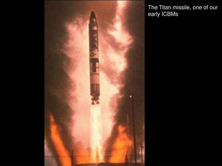 The Titan missile, one of our early ICBMs