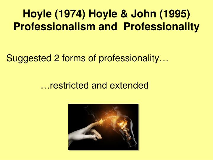 Hoyle (1974) Hoyle & John (1995) Professionalism and