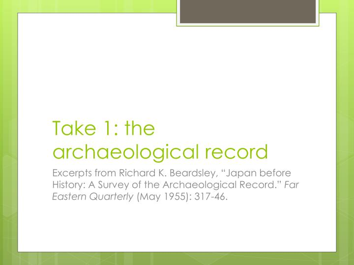 Take 1: the archaeological record