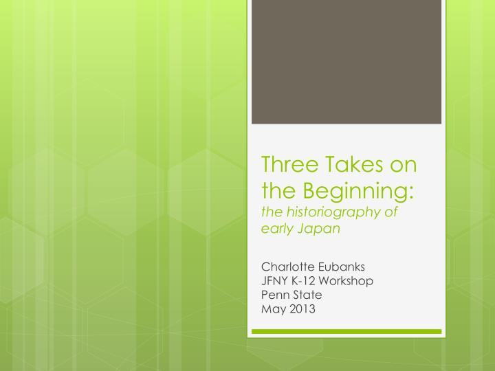 Three takes on the beginning the historiography of early japan