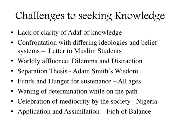 Challenges to seeking Knowledge