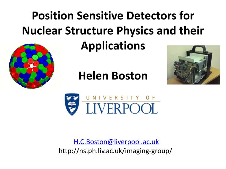 Position sensitive detectors for nuclear structure physics and their applications helen boston