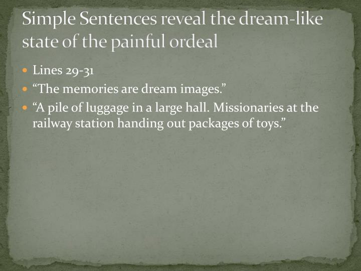 Simple Sentences reveal the dream-like state of the painful ordeal