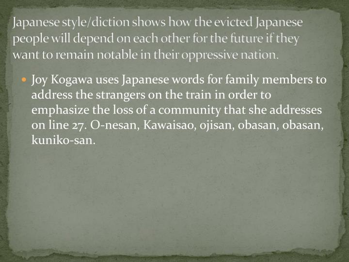 Japanese style/diction shows how the evicted Japanese people will depend on each other for the future if they want to remain notable in their oppressive nation.