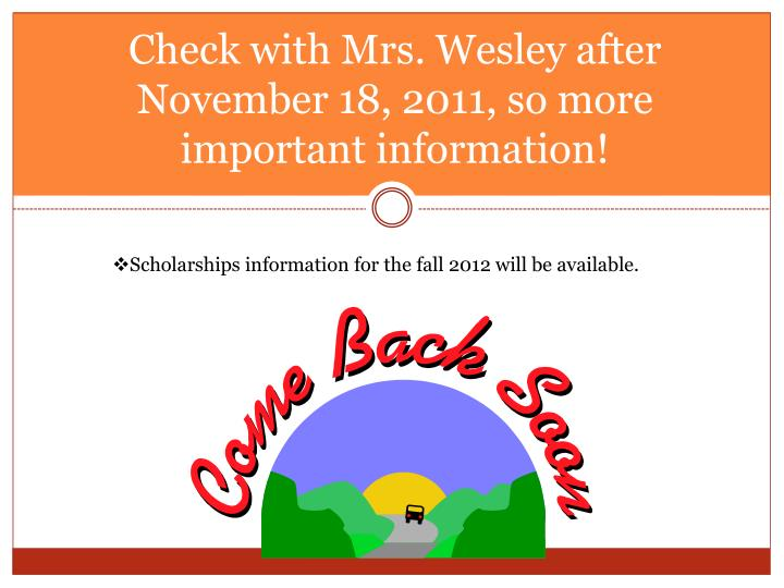 Check with Mrs. Wesley after November 18, 2011, so more