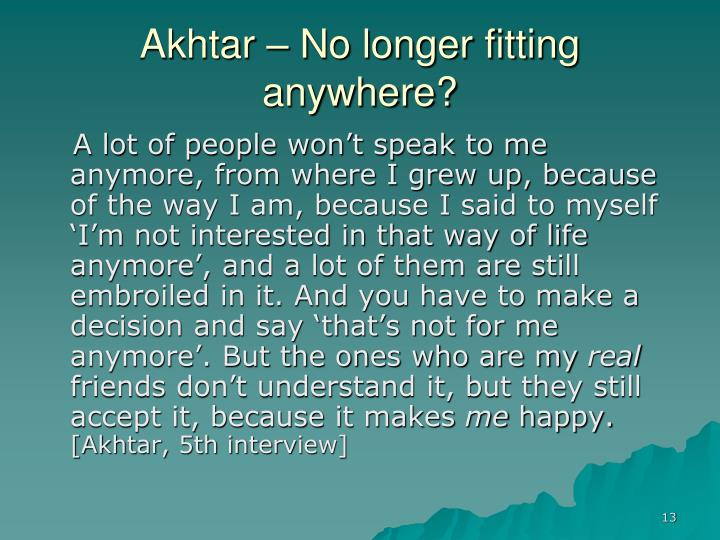 Akhtar – No longer fitting anywhere?