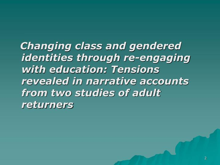 Changing class and gendered identities through re-engaging with education: Tensions revealed in narr...