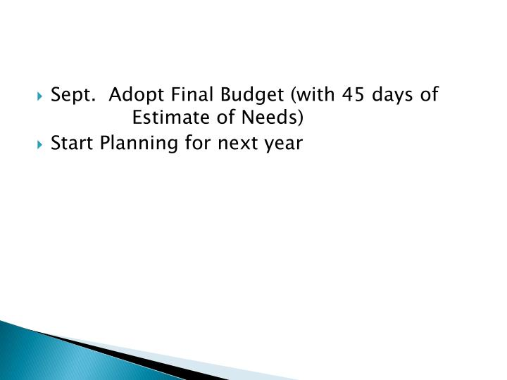 Sept.  Adopt Final Budget (with 45 days of