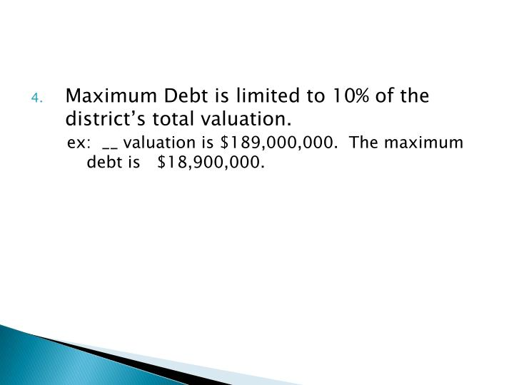 Maximum Debt is limited to 10% of the district's total valuation.