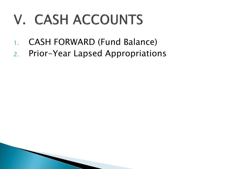 V.  CASH ACCOUNTS