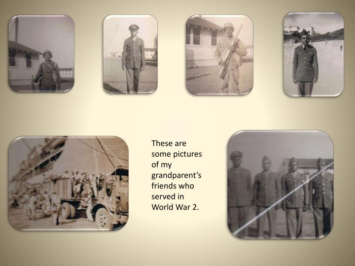 These are some pictures of my grandparent's friends who served in World War 2.