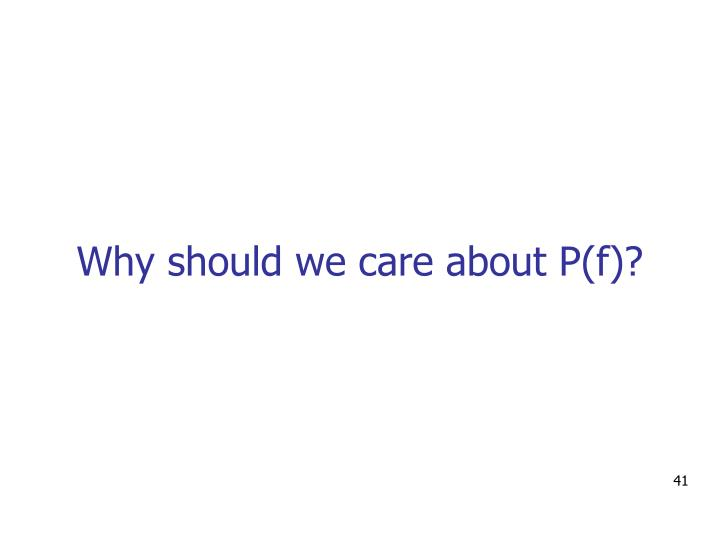 Why should we care about P(f)?