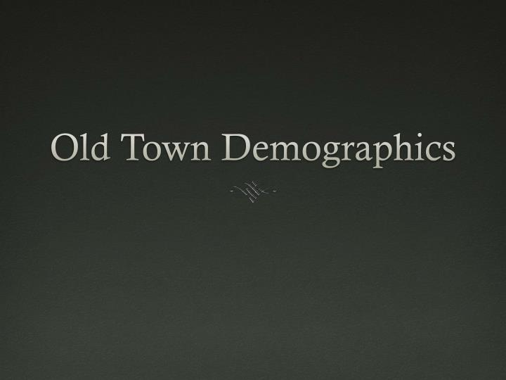 Old town demographics