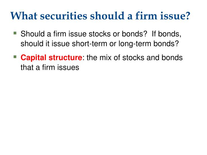 What securities should a firm issue?