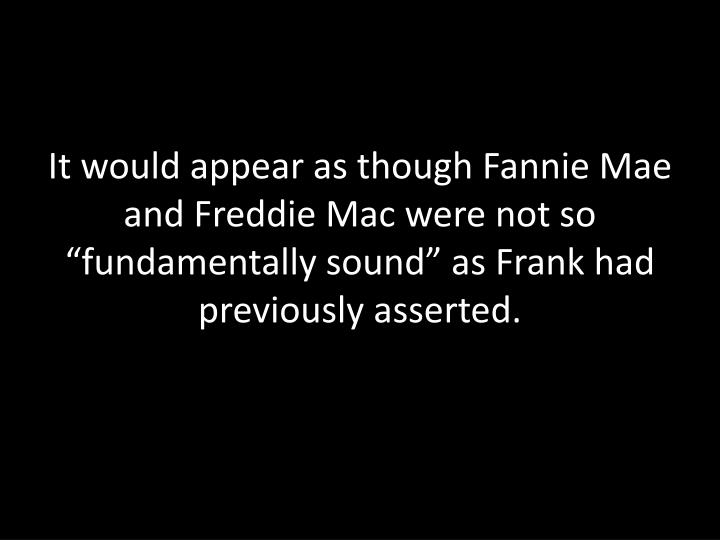 "It would appear as though Fannie Mae and Freddie Mac were not so ""fundamentally sound"" as Frank had previously asserted."